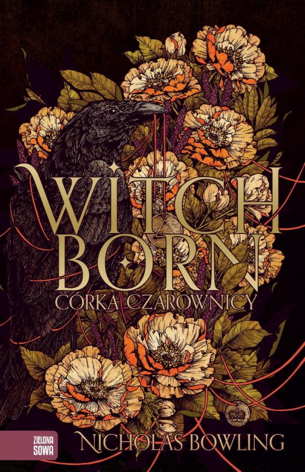 Witchborn. Córka czarownicy - okładka książki. Tak, okładka jest piękna, ale jak wiadomo, nie należy oceniać po niej książki.